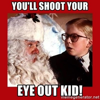 A christmas story - you'll shoot your eye out kid!