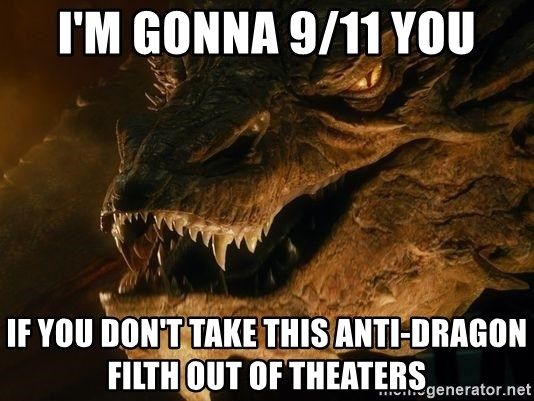 Smaug says - I'm gonna 9/11 you if you don't take this anti-dragon filth out of theaters