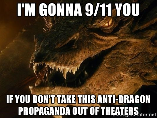 Smaug says - I'm gonna 9/11 you if you don't take this anti-dragon propaganda out of theaters
