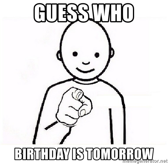 GUESS WHO YOU - Guess Who Birthday is Tomorrow