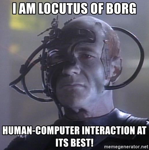 57280948 i am locutus of borg human computer interaction at its best
