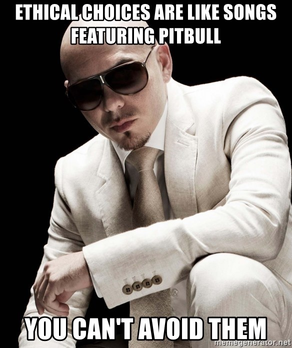 ETHICAL CHOICES ARE LIKE SONGS FEATURING PITBULL YOU CAN'T