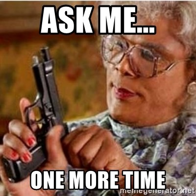 57318774 ask me one more time madea gun meme meme generator