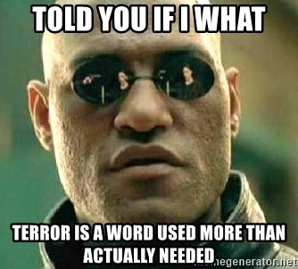 What if I told you / Matrix Morpheus - told you if i what terror is a word used more than actually needed