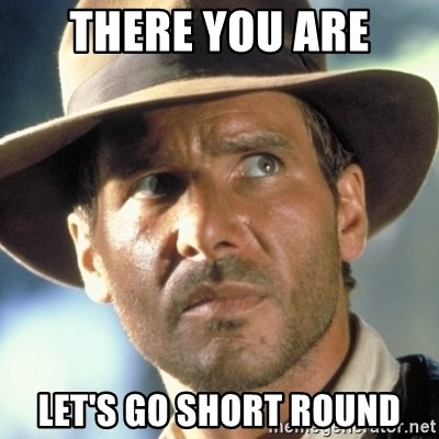 There You Are Lets Go Short Round Indiana Jones Snakes Meme