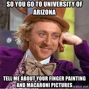 so you go to university of arizona tell me about your finger painting and macaroni pictures so you go to university of arizona tell me about your finger