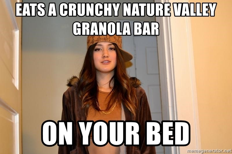 Eats A Crunchy Nature Valley Granola Bar On Your Bed Scumbag