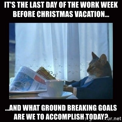 It's the last day of the work week before Christmas vacation ...