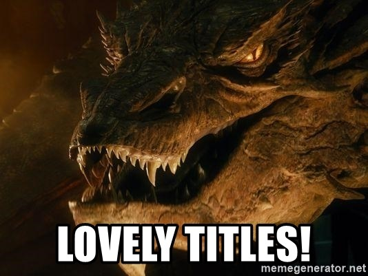 Smaug says - Lovely titles!