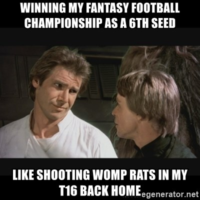 Winning My Fantasy Football Championship As A 6th Seed Like Shooting Womp Rats In My T16 Back Home Star Wars Meme Generator Star wars galaxy of heroes forums › guild recruitment. meme generator