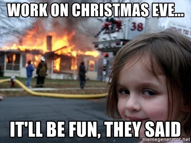 work on christmas eve... it'll be fun, they said - Disaster Girl | Meme  Generator