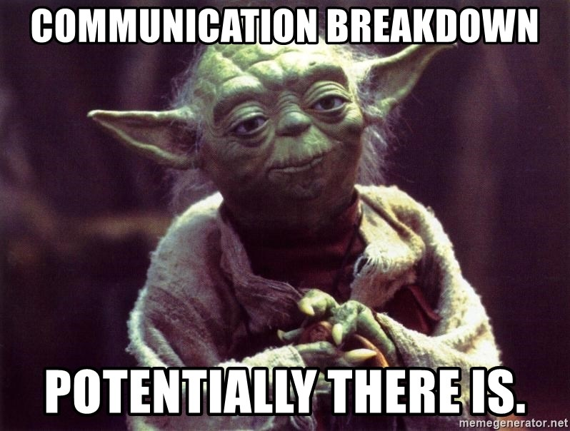Yoda - Communication Breakdown Potentially there is.