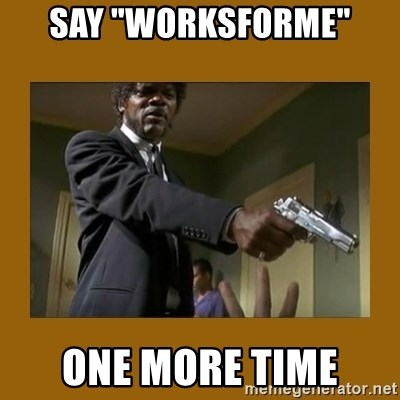 """say what one more time - Say """"worksforme"""" one more time"""