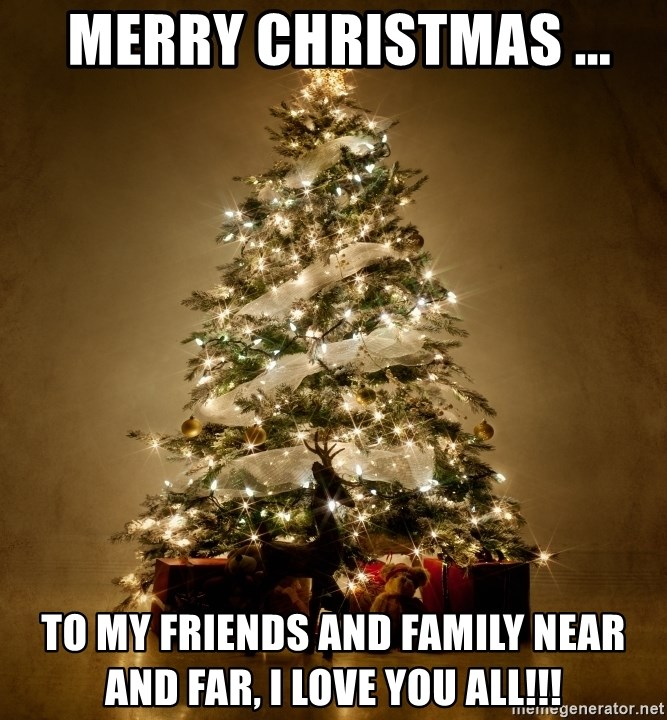Merry Christmas Friends And Family.Merry Christmas To My Friends And Family Near And Far I