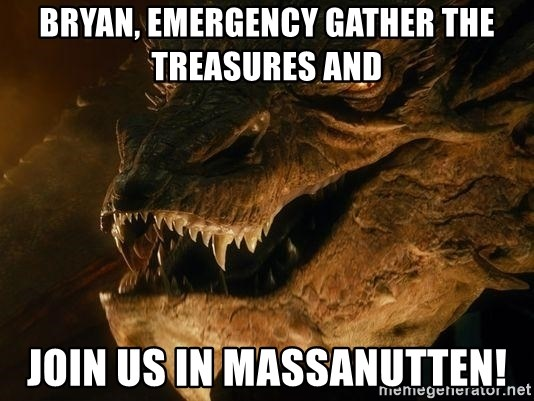 Smaug says - Bryan, emergency gather the treasures and  Join us in Massanutten!