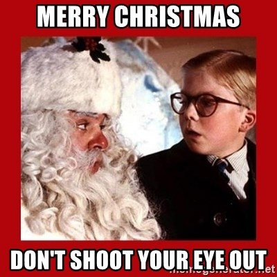 A christmas story - Merry Christmas Don't shoot your eye out