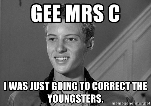Eddie Haskell - Gee Mrs C I was just going to correct the youngsters.