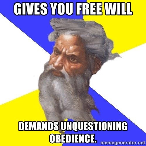 God - gives you free will demands unquestioning obedience.