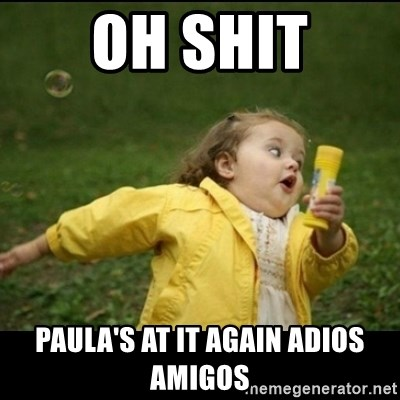 Running girl - oh shit Paula's at it again adios amigos