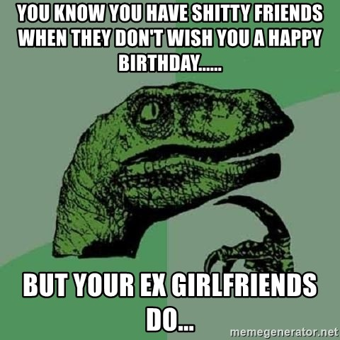 You Know You Have Shitty Friends When They Don T Wish You A Happy