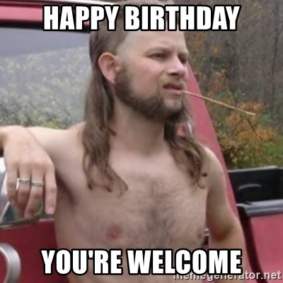 57519194 happy birthday you're welcome stereotypical redneck meme generator
