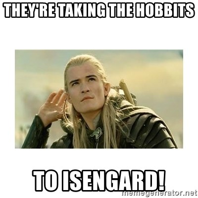 They Re Taking The Hobbits To Isengard Legolas Meme Generator