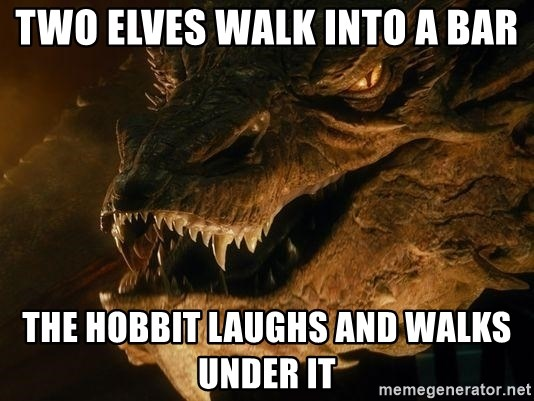 Smaug says - Two elves walk into a bar The hobbit laughs and walks under it