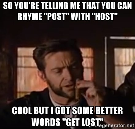Wolverine First Class - so you're telling me that you can rhyme ''post'' with ''host'' cool but i got some better words ''get lost''