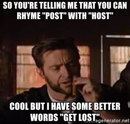 Wolverine First Class - so you're telling me that you can rhyme ''post'' with ''host'' cool but i have some better words ''get lost''