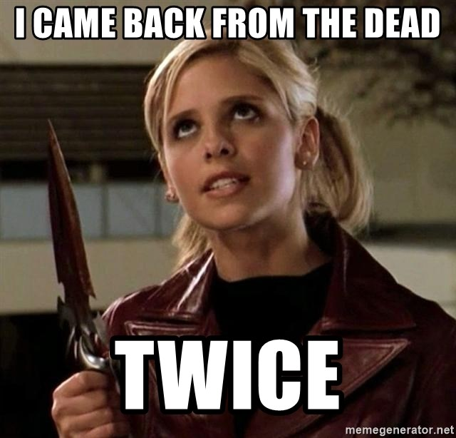 I came back from the dead Twice - buffy | Meme Generator