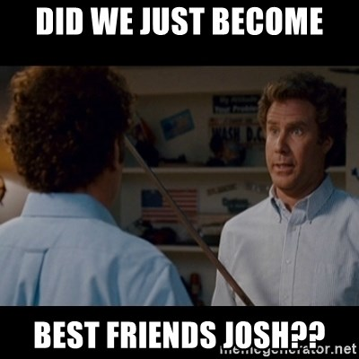 Step Brothers Best friends - DID WE JUST BECOME BEST FRIENDS JOSH??