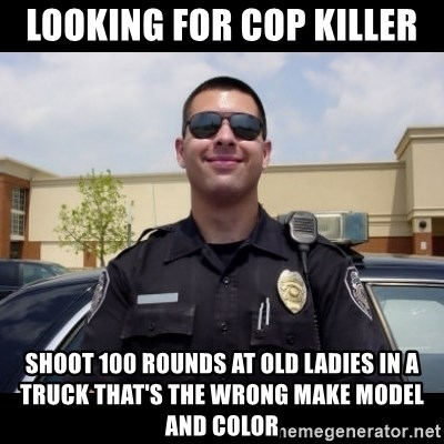 Looking For Cop Killer Shoot 100 Rounds At Old Ladies In A Truck