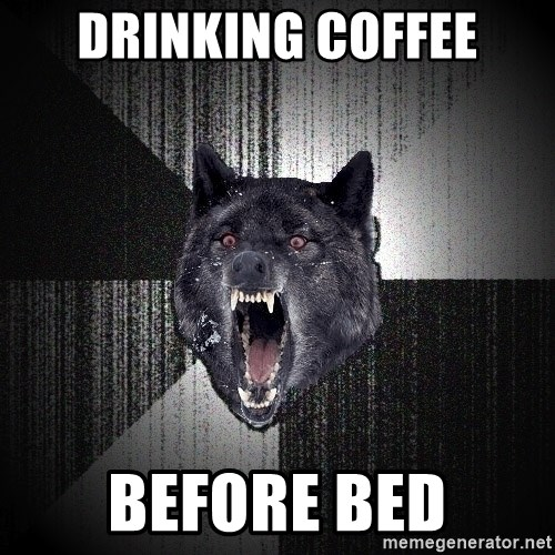 Drinking Coffee Before Bed Insanity Wolf Meme Generator