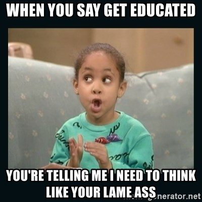 Raven Symone - when you say get educated you're telling me i need to think like your lame ass