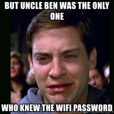 crying peter parker - But uncle ben was the only one who knew the wifi password
