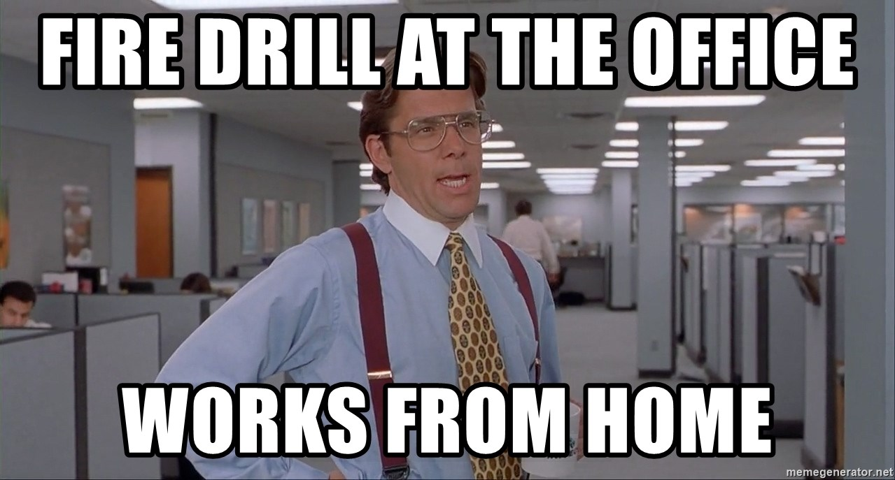 Fire Drill At The Office Works From Home Office Space Meme Blank