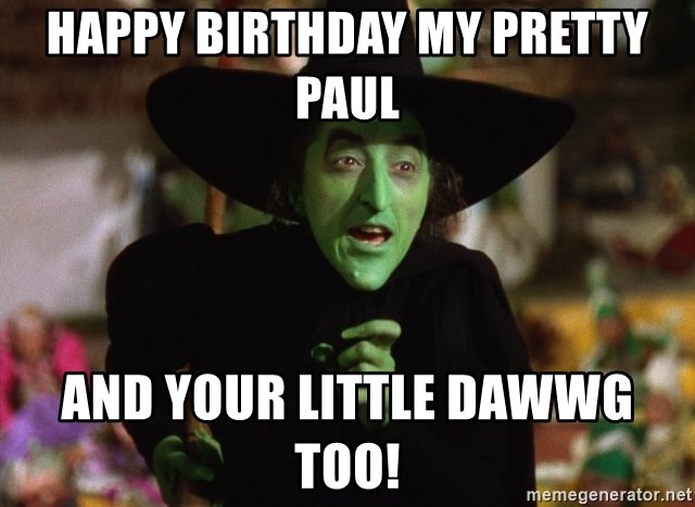 happy birthday my pretty paul and your little dawwg too happy birthday my pretty paul and your little dawwg too! wicked