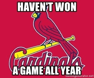 st. louis Cardinals - Haven't won A Game all year