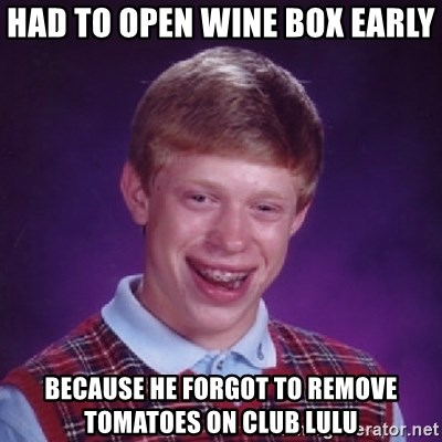 had to open wine box early because he forgot to remove