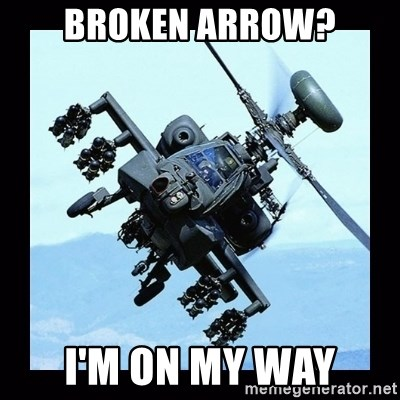 Apache helicopter - Broken Arrow? I'm on my way