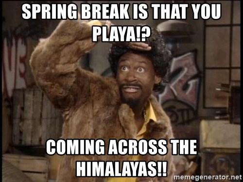 Spring Break Is That You Playa Coming Across The Himalayas