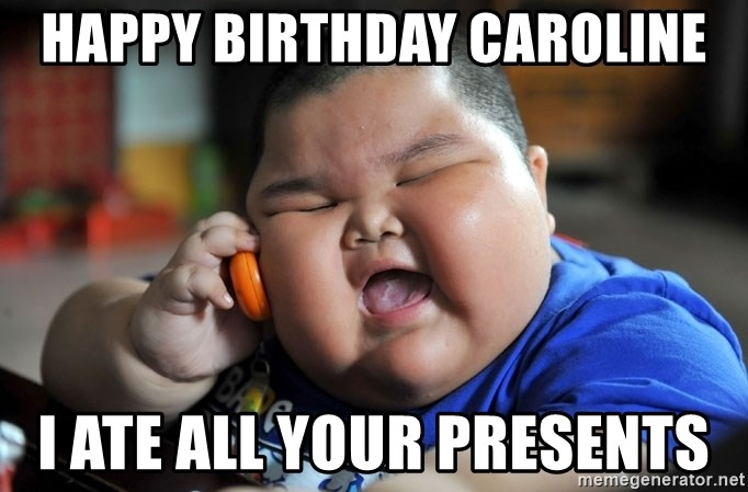 Happy Birthday Caroline I Ate All Your Presents Fat Asian Kid