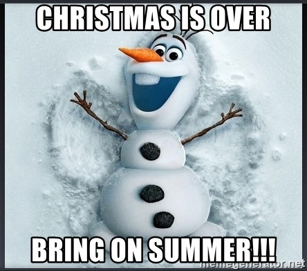 Christmas Is Over.Christmas Is Over Bring On Summer Olaf Frozen Snowman