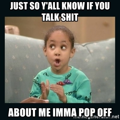 5d00ba84 just so y'all know if you talk shit about me imma pop off - Raven Symone |  Meme Generator