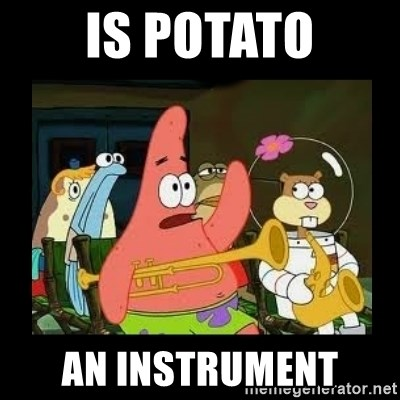Patrick Star Instrument - Is potato an instrument