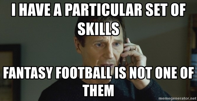 I have a particular set of skills fantasy football is not