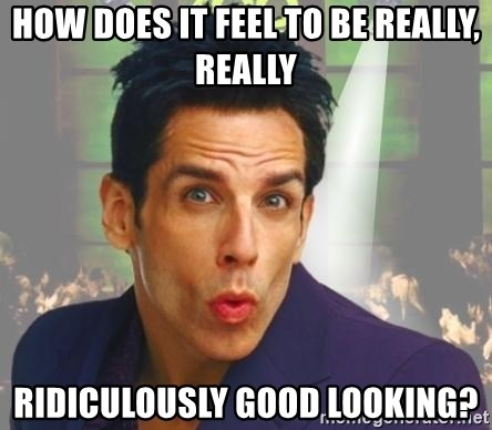 How does it feel to be really, really ridiculously good looking? -  zoolander kiss | Meme Generator