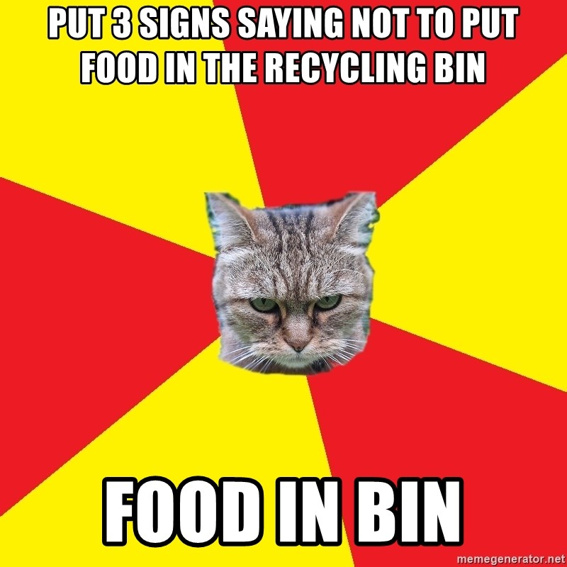 put 3 signs saying not to put food in the recycling bin food in bin