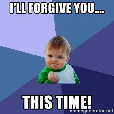 Success Kid - I'll forgive you.... this time!