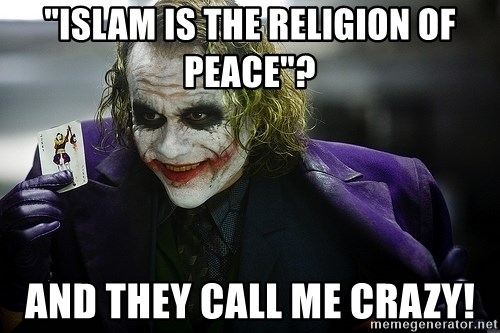"""joker - """"islam is the religion of peace""""? and they call me crazy!"""